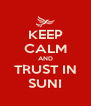 KEEP CALM AND TRUST IN SUNI - Personalised Poster A4 size