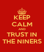 KEEP CALM AND TRUST IN THE NINERS - Personalised Poster A4 size
