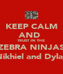 KEEP CALM AND  TRUST IN THE ZEBRA NINJAS (Nikhiel and Dylan) - Personalised Poster A4 size