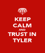 KEEP CALM AND TRUST IN TYLER - Personalised Poster A4 size
