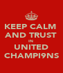 KEEP CALM  AND TRUST IN  UNITED CHAMPI9NS - Personalised Poster A4 size