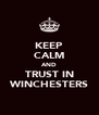 KEEP CALM AND TRUST IN WINCHESTERS - Personalised Poster A4 size