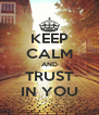 KEEP CALM AND TRUST IN YOU - Personalised Poster A4 size