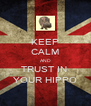 KEEP CALM AND TRUST IN  YOUR HIPPO - Personalised Poster A4 size