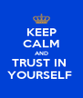 KEEP CALM AND TRUST IN  YOURSELF  - Personalised Poster A4 size