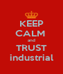 KEEP CALM  and TRUST industrial - Personalised Poster A4 size