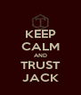 KEEP CALM AND TRUST JACK - Personalised Poster A4 size