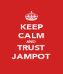 KEEP CALM AND TRUST JAMPOT - Personalised Poster A4 size
