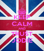 KEEP CALM AND TRUST JODIE - Personalised Poster A4 size