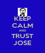 KEEP CALM AND TRUST JOSE - Personalised Poster A4 size