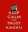 KEEP CALM AND TRUST KAKKU - Personalised Poster A4 size