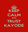 KEEP CALM AND TRUST KAYODE - Personalised Poster A4 size