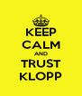 KEEP CALM AND TRUST KLOPP - Personalised Poster A4 size