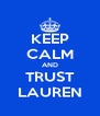 KEEP CALM AND TRUST LAUREN - Personalised Poster A4 size