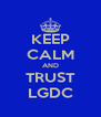 KEEP CALM AND TRUST LGDC - Personalised Poster A4 size