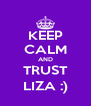 KEEP CALM AND TRUST LIZA :) - Personalised Poster A4 size