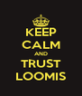 KEEP CALM AND TRUST LOOMIS - Personalised Poster A4 size