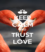 KEEP CALM AND TRUST LOVE - Personalised Poster A4 size