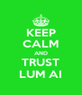 KEEP CALM AND TRUST LUM AI - Personalised Poster A4 size
