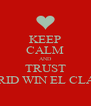 KEEP CALM AND TRUST MADRID WIN EL CLASICO - Personalised Poster A4 size