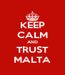 KEEP CALM AND TRUST MALTA - Personalised Poster A4 size