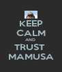 KEEP CALM AND  TRUST  MAMUSA - Personalised Poster A4 size