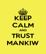 KEEP CALM AND TRUST MANKIW - Personalised Poster A4 size