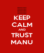 KEEP CALM AND TRUST MANU - Personalised Poster A4 size