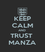 KEEP CALM AND  TRUST  MANZA - Personalised Poster A4 size
