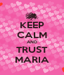 KEEP CALM AND TRUST MARIA - Personalised Poster A4 size