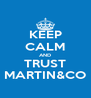 KEEP CALM AND TRUST MARTIN&CO - Personalised Poster A4 size