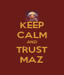 KEEP CALM AND TRUST MAZ - Personalised Poster A4 size