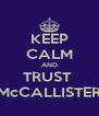 KEEP CALM AND TRUST  McCALLISTER - Personalised Poster A4 size