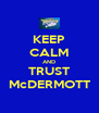 KEEP CALM AND TRUST McDERMOTT - Personalised Poster A4 size