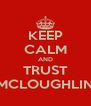 KEEP CALM AND TRUST MCLOUGHLIN - Personalised Poster A4 size
