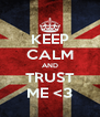 KEEP CALM AND TRUST ME <3 - Personalised Poster A4 size