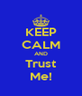 KEEP CALM AND Trust Me! - Personalised Poster A4 size
