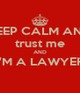 KEEP CALM AND trust me AND I'M A LAWYER  - Personalised Poster A4 size