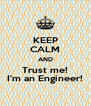 KEEP CALM AND Trust me! I'm an Engineer! - Personalised Poster A4 size