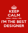 KEEP CALM AND TRUST ME I'M THE BEST DESIGNER - Personalised Poster A4 size