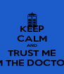 KEEP CALM AND TRUST ME I'M THE DOCTOR! - Personalised Poster A4 size