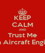 KEEP CALM AND Trust Me Im an Aircraft Engineer - Personalised Poster A4 size