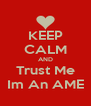 KEEP CALM AND Trust Me Im An AME - Personalised Poster A4 size