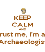 KEEP CALM AND Trust me, I'm an Archaeologist - Personalised Poster A4 size
