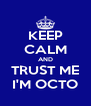 KEEP CALM AND TRUST ME I'M OCTO - Personalised Poster A4 size