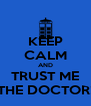KEEP CALM AND TRUST ME THE DOCTOR! - Personalised Poster A4 size