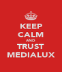 KEEP CALM AND TRUST MEDIALUX - Personalised Poster A4 size