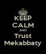 KEEP CALM AND Trust Mekabbaty - Personalised Poster A4 size