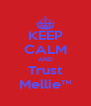 KEEP CALM AND Trust Mellie™ - Personalised Poster A4 size