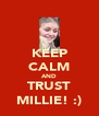 KEEP CALM AND TRUST MILLIE! :) - Personalised Poster A4 size